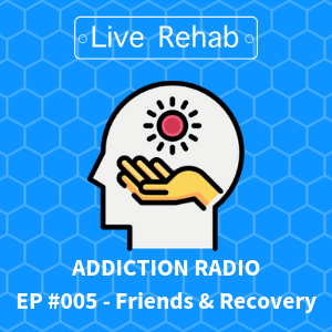 Addiction Radio - Friendships and Recovery